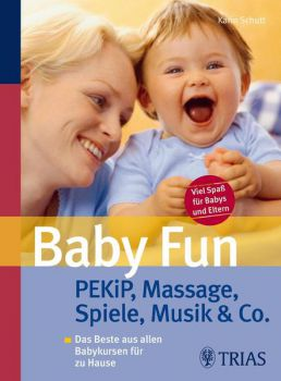 Baby Fun PEKiP, Massage, Spiele, Musik & Co. (Trias)